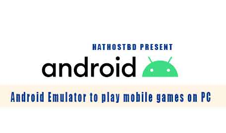 Android Emulator to play mobile games on PC